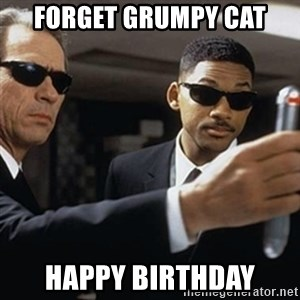 men in black - Forget Grumpy Cat Happy Birthday