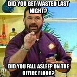 Badass Billy Mays - Did you get wasted last night? Did you fall asleep on the office floor?
