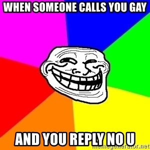 Trollface - when someone calls you gay and you reply no u