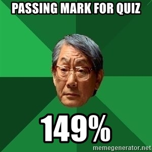 High Expectations Asian Father - Passing Mark for quiz 149%