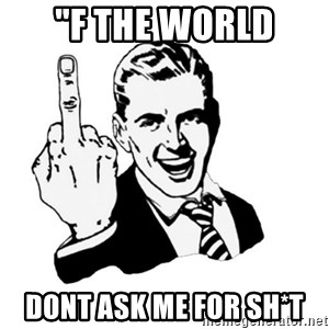 """middle finger - """"F the world Dont ask me for sh*t"""