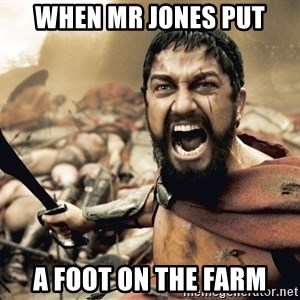 Spartan300 - When Mr Jones put a foot on the farm