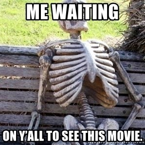 Waiting For Op - Me Waiting  On y'all to see this movie.