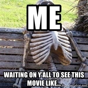 Waiting For Op - ME Waiting on y'all to see this movie like...