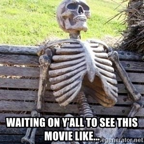 Waiting For Op - Waiting on y'all to see this movie like...