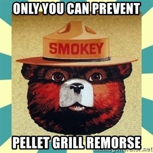 Smokey the Bear - Only You Can Prevent Pellet Grill Remorse