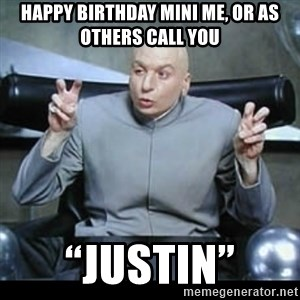 "dr. evil quotation marks - Happy birthday mini me, or as others call you ""Justin"""