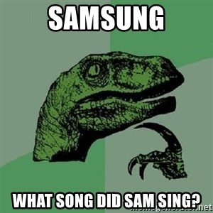 Philosoraptor - SAMSUNG what song did sam sing?