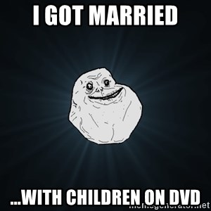 Forever Alone - I got married ...with children on DVD