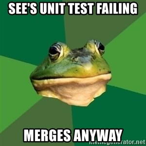 Foul Bachelor Frog - See's unit test failing merges anyway
