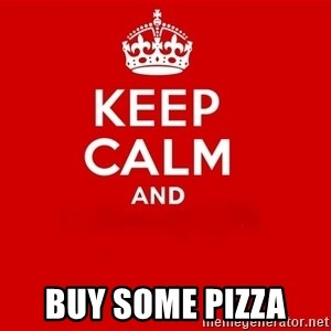 Keep Calm 2 - Buy some pizza