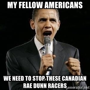 Expressive Obama - My fellow Americans  We need to stop these Canadian Rae Dunn Racers