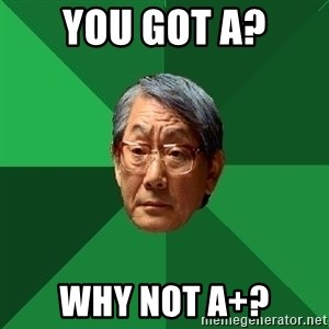 High Expectations Asian Father - you got A? why not A+?