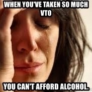 Crying lady - When you've taken so much VTO you can't afford alcohol.