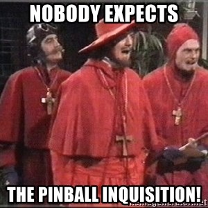 spanish inquisition - Nobody expects The pinball inquisition!