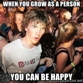 Sudden Realization Ralph - When you grow as a person you can be happy