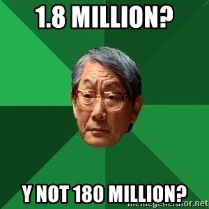 High Expectations Asian Father - 1.8 million? Y not 180 million?