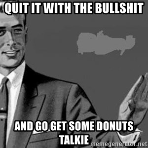 Correction Man  - Quit it with the bullshit And go get some Donuts talkie
