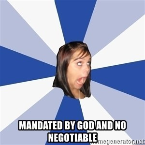 Annoying Facebook Girl - Mandated by God and no negotiable