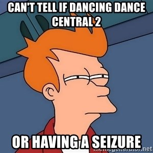 Futurama Fry - Can't tell if dancing dance central 2  Or having a seizure