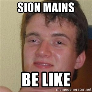 really high guy - Sion mains be like