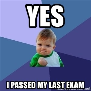 Success Kid - YES I PASSED MY LAST EXAM