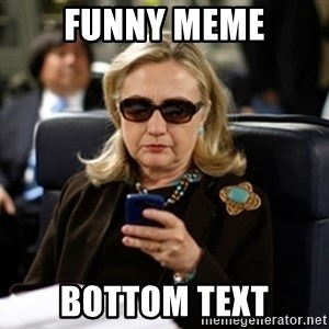 Hillary Clinton Texting - FUNNY MEME BOTTOM TEXT
