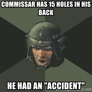 """Advice Guardsman - Commissar has 15 holes in his back He had an """"accident"""""""