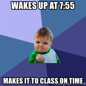 Success Kid - Wakes up at 7:55 Makes it to class on time
