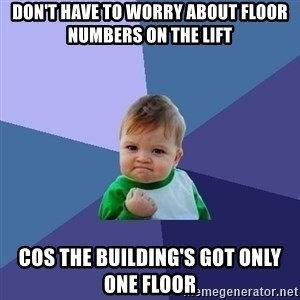 Success Kid - Don't have to worry about floor numbers on the lift Cos the building's got only one floor