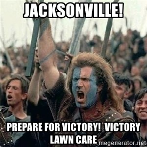 Brave Heart Freedom - Jacksonville! Prepare for Victory!  Victory Lawn Care