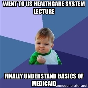 Success Kid - Went to US Healthcare System Lecture Finally understand basics of medicaid