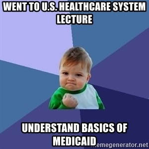 Success Kid - Went to U.S. Healthcare System Lecture Understand basics of Medicaid