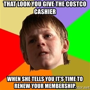 Angry School Boy - That look you give the Costco cashier when she tells you it's time to renew your membership.