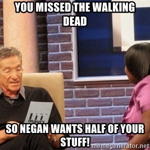 Maury Lie Detector - You missed the walking dead so Negan wants half of your stuff!