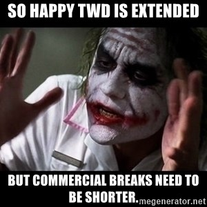 joker mind loss - So happy TWD is extended but commercial breaks need to be shorter.