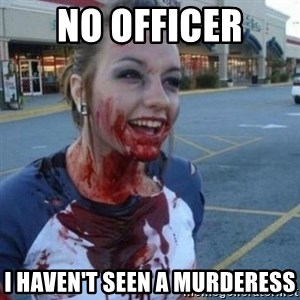 Scary Nympho - no officer i haven't seen a murderess