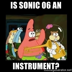 Patrick Star Instrument - Is Sonic 06 an Instrument?