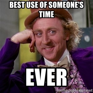 Willy Wonka - Best use of someone's time ever