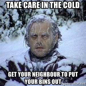Frozen Jack - take care in the cold get your neighbour to put your bins out