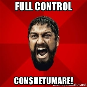 THIS IS SPARTAAA!!11!1 - full control con$hetumare!