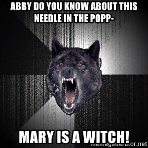 Insanity Wolf - Abby do you know about this needle in the popp- Mary is a witch!
