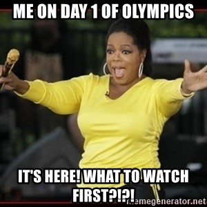 Overly-Excited Oprah!!!  - Me on Day 1 of Olympics It's here! What to watch first?!?!