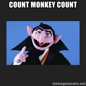 The Count from Sesame Street - count monkey count
