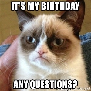 Grumpy Cat  - It's my birthday Any questions?