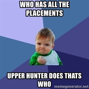 Success Kid - who has all the placements upper hunter does thats who