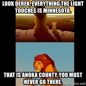 Lion King Shadowy Place - Look Derek, everything the light touches is Minnesota.  That is Anoka County, you must never go there.