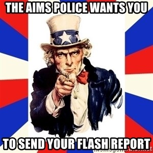 uncle sam i want you - THE AIMS POLICE WANTS YOU TO SEND YOUR FLASH REPORT