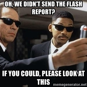 men in black - OH, WE DIDN'T SEND THE FLASH REPORT? IF YOU COULD, PLEASE LOOK AT THIS