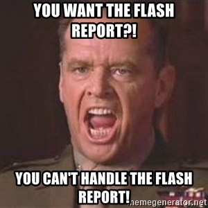 Jack Nicholson - You can't handle the truth! - YOU WANT THE FLASH REPORT?! YOU CAN'T HANDLE THE FLASH REPORT!